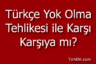Türkçe Yok Olma Tehlikesiyle Karşı Karşıya mı?