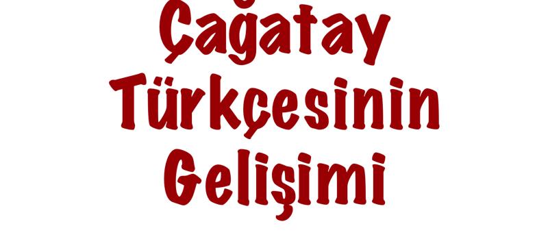 Çağatay Türkçesinin Gelişimi